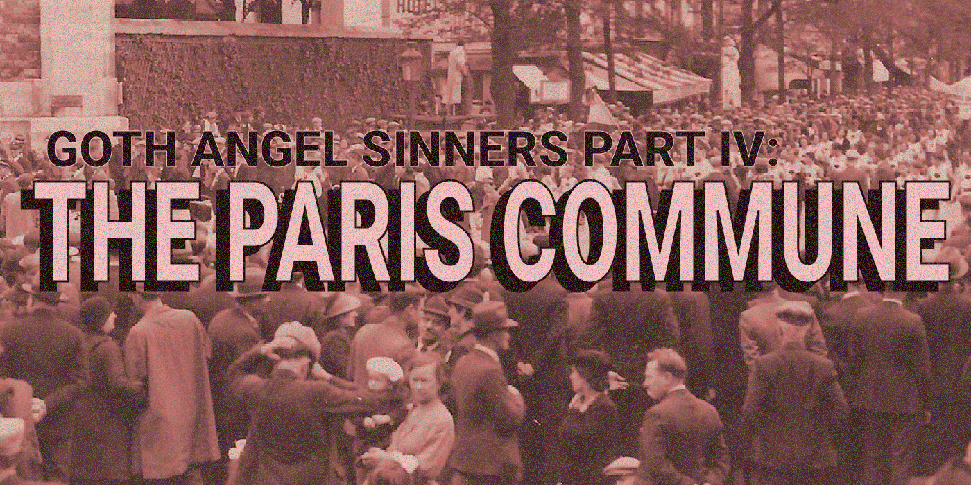 Goth Angel Sinners Pt. IV: The Paris Commune Notes