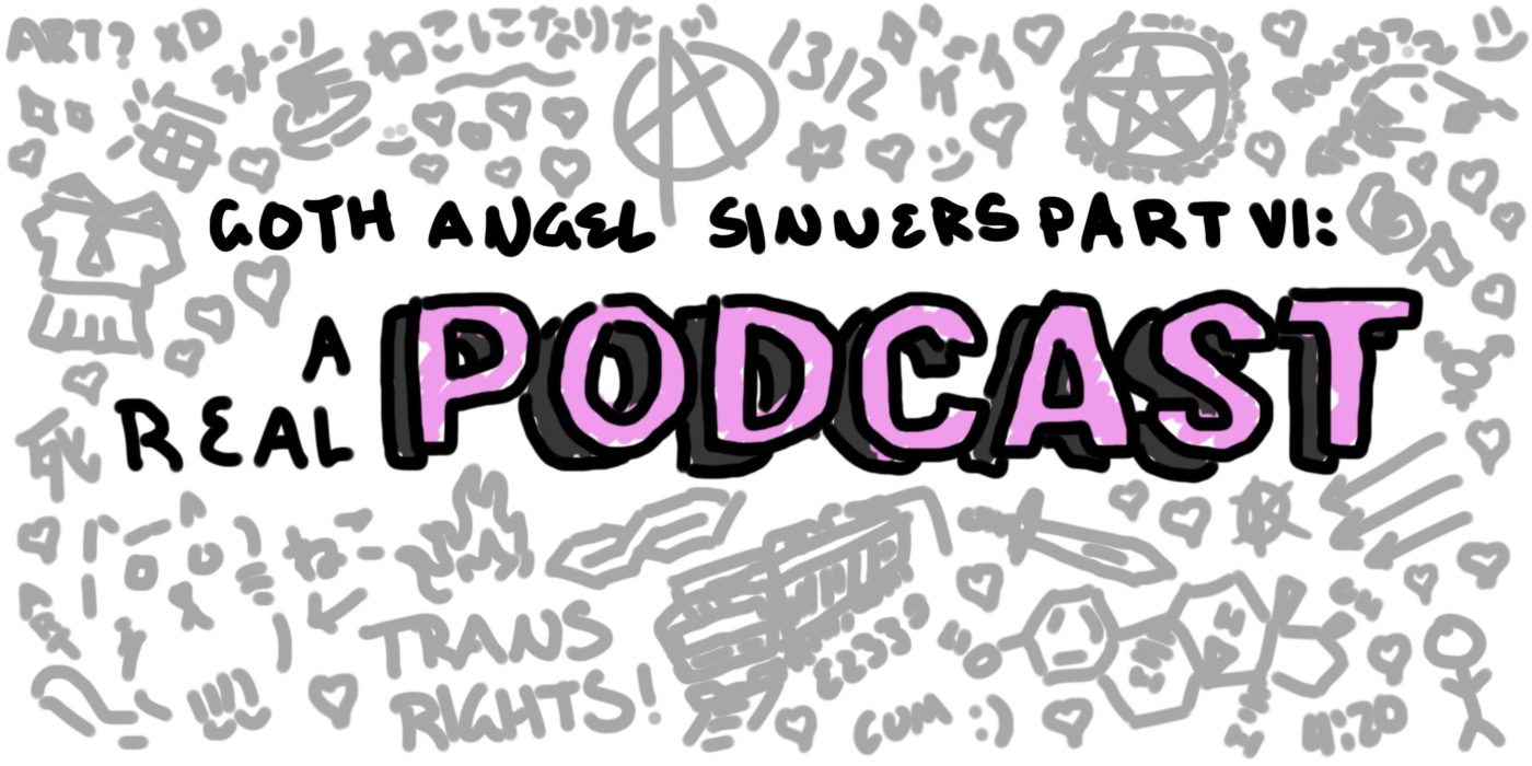 Goth Angel Sinners Pt. VI: A Real Podcast Notes